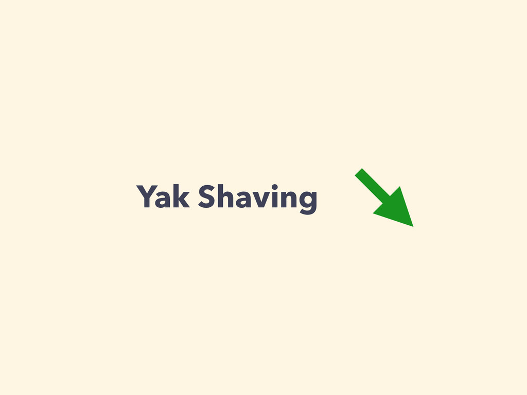 Yak Shaving