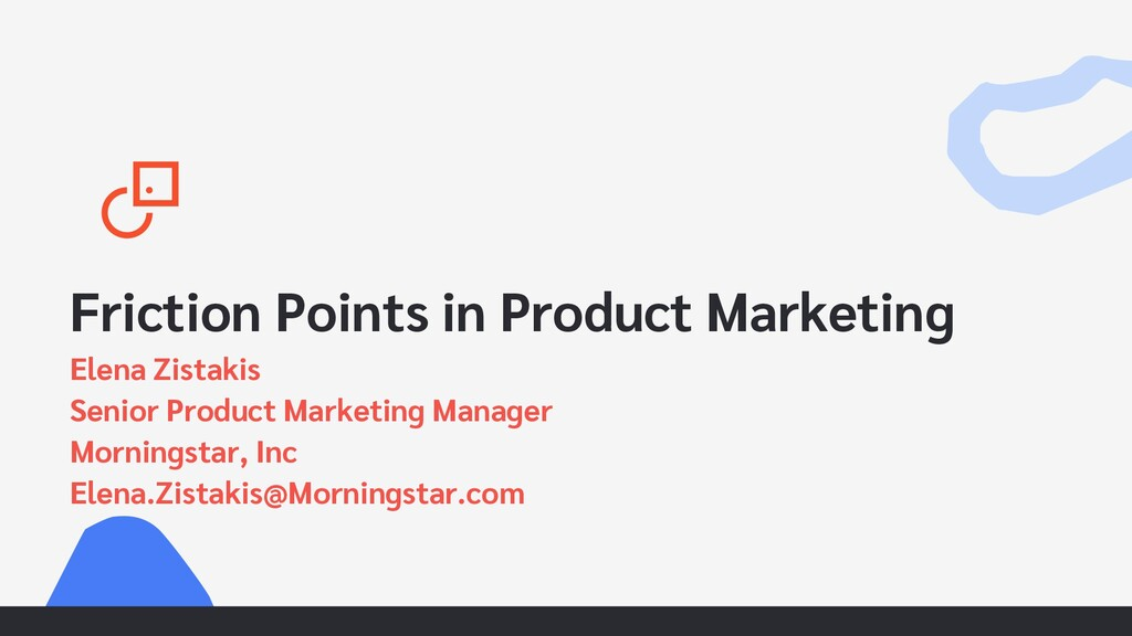Friction Points in Product Marketing Elena Zist...