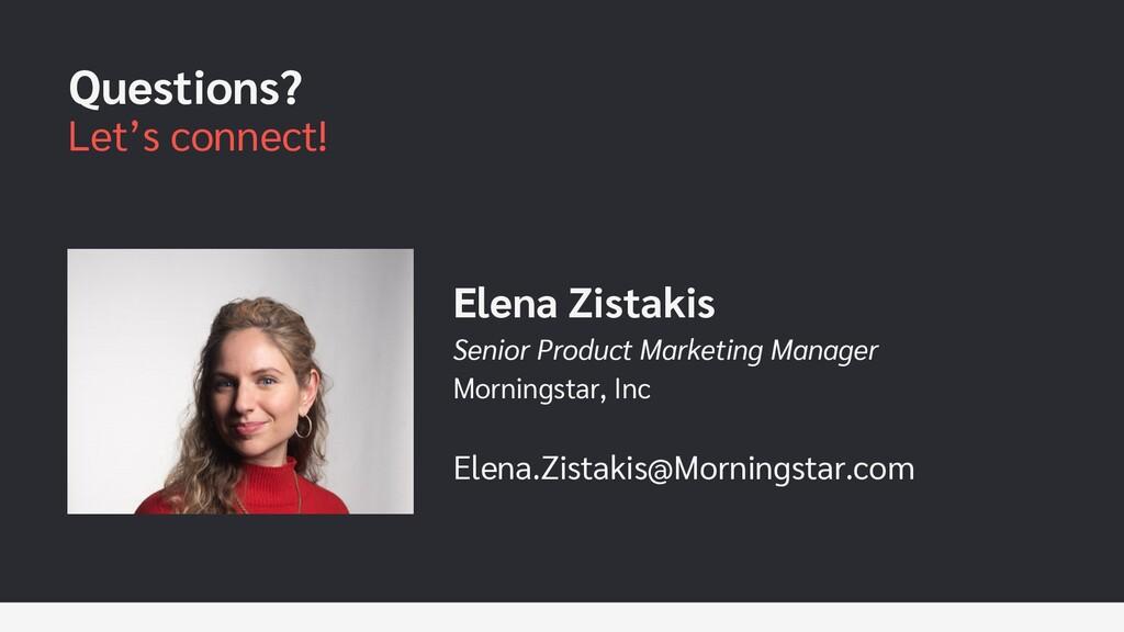 Questions? Let's connect! Elena Zistakis Senior...