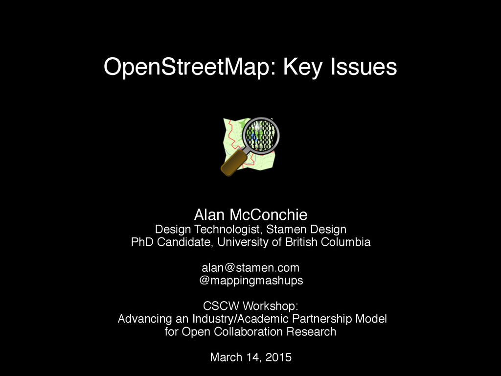 OpenStreetMap: Key Issues Alan McConchie Design...