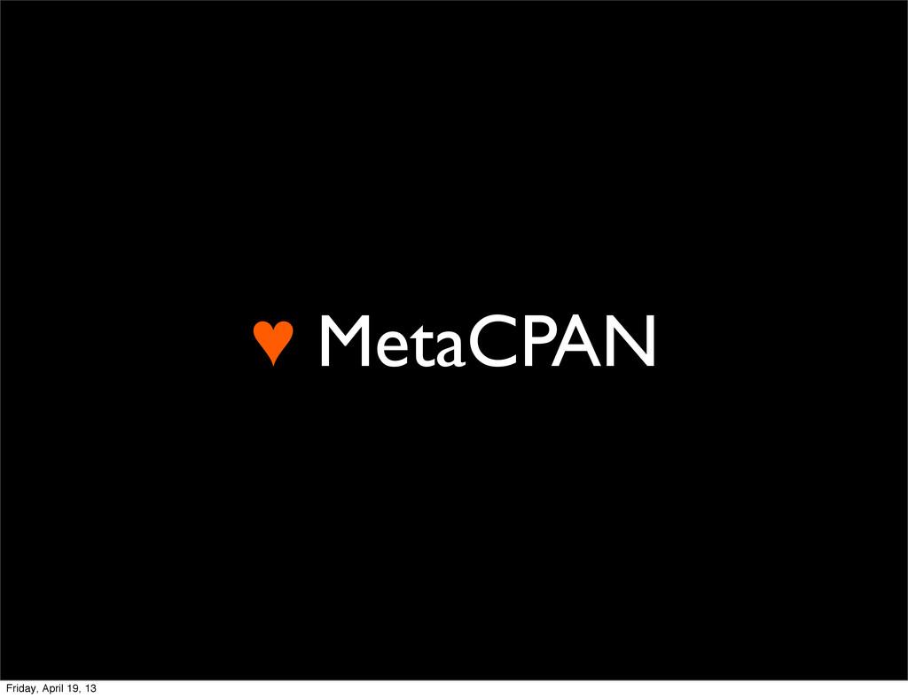 ♥ MetaCPAN Friday, April 19, 13