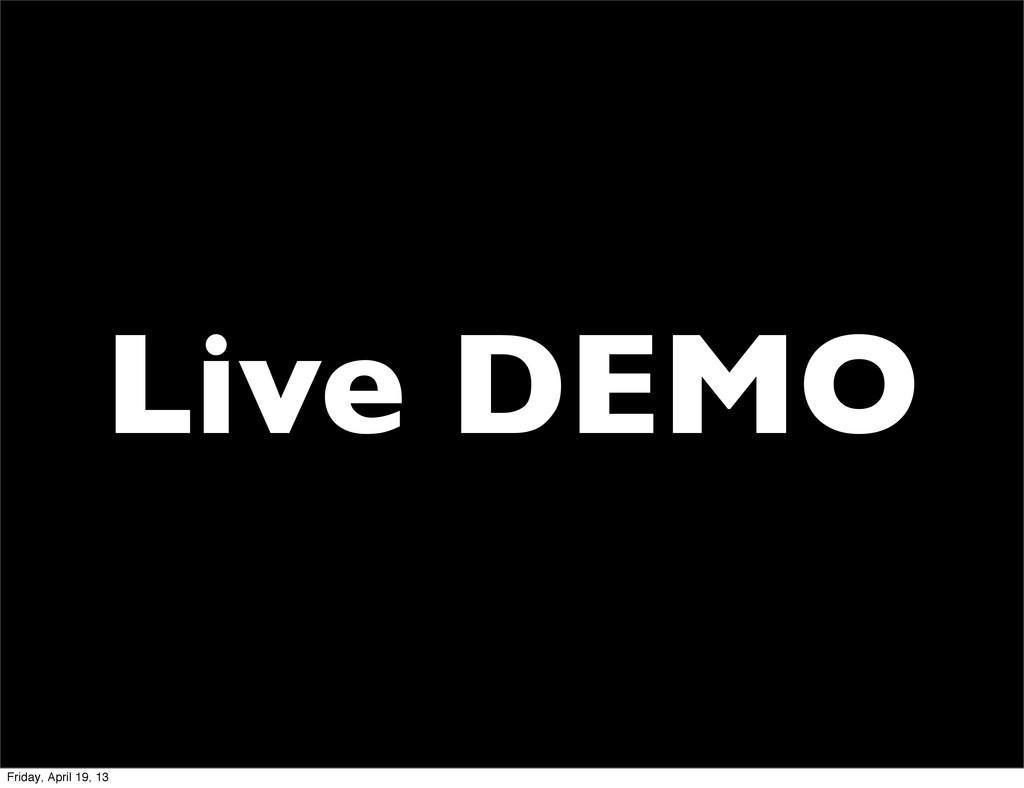 Live DEMO Friday, April 19, 13