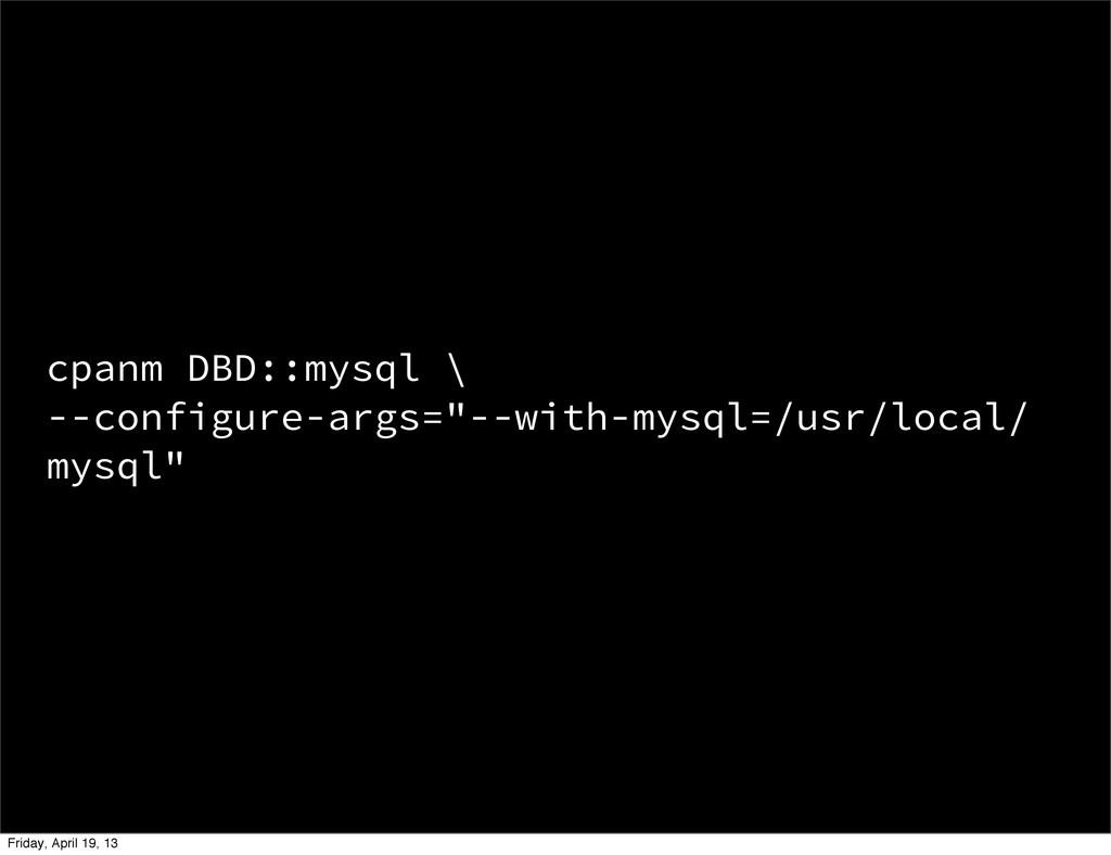 "cpanm DBD::mysql \ --configure-args=""--with-mys..."