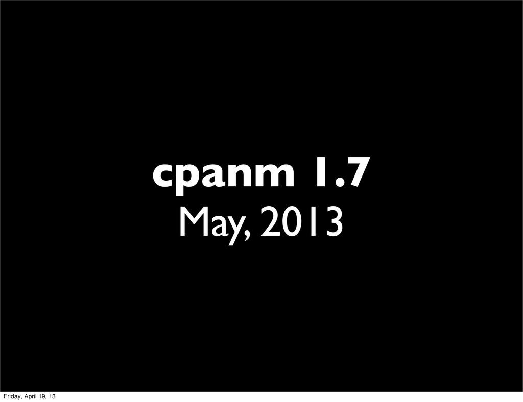 cpanm 1.7 May, 2013 Friday, April 19, 13