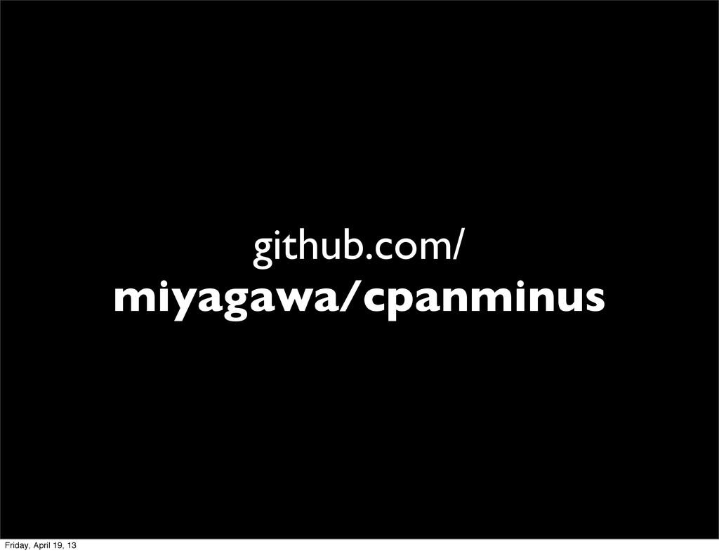 github.com/ miyagawa/cpanminus Friday, April 19...