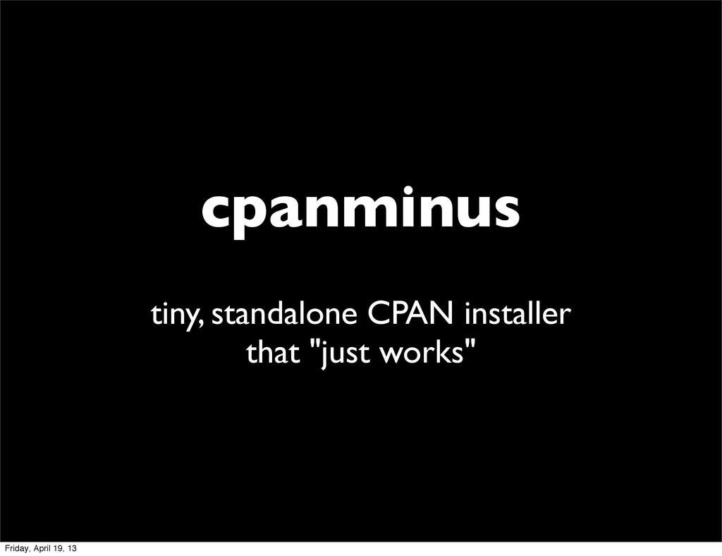 cpanminus tiny, standalone CPAN installer that ...