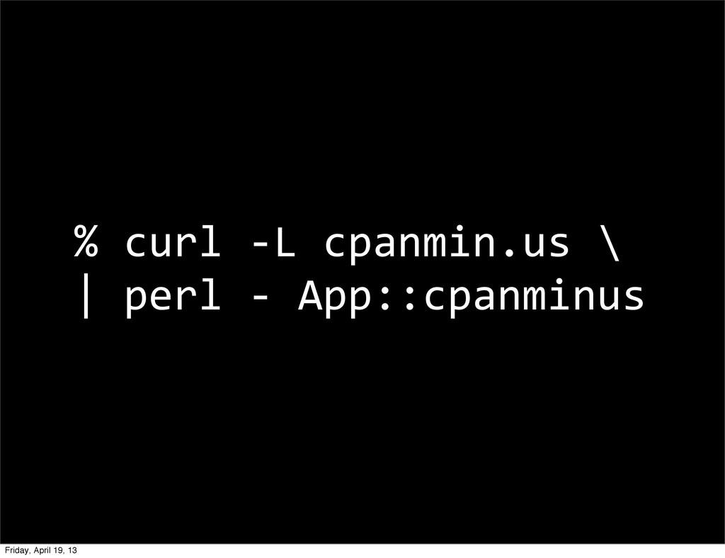% curl -‐L cpanmin.us \ | perl...