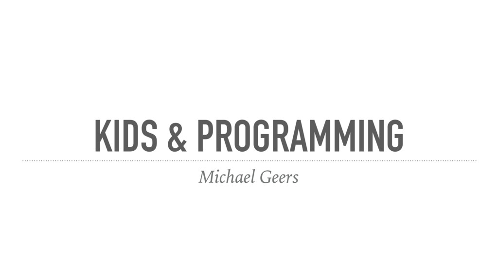 KIDS & PROGRAMMING Michael Geers