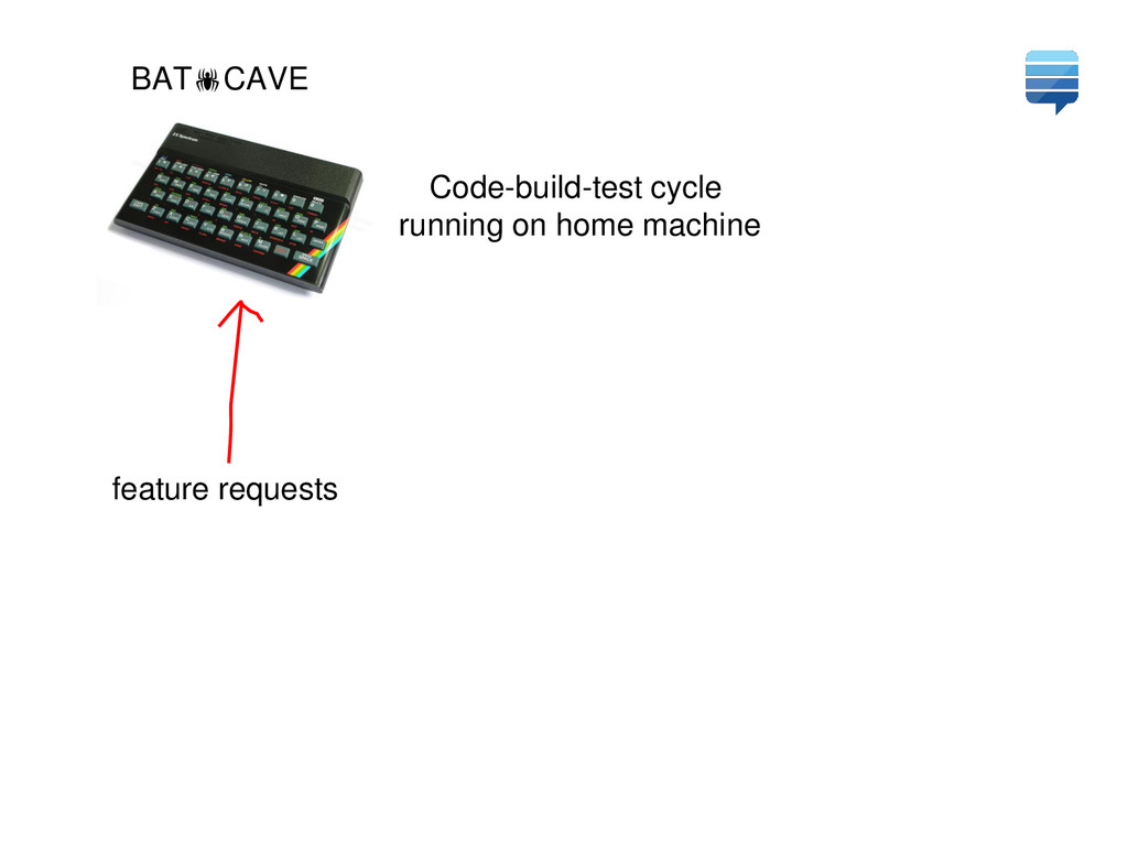 BATCAVE Code-build-test cycle running on home ...