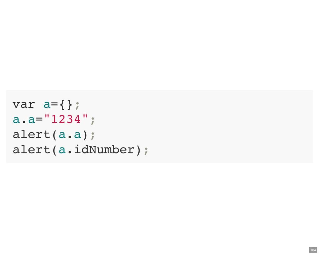 """var a={}; a.a=""""1234""""; alert(a.a); alert(a.idNum..."""