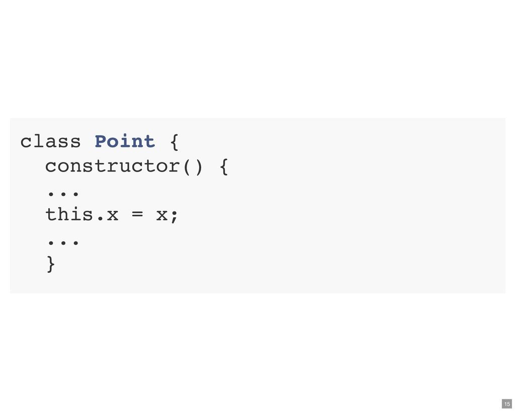 class Point { constructor() { ... this.x = x; ....