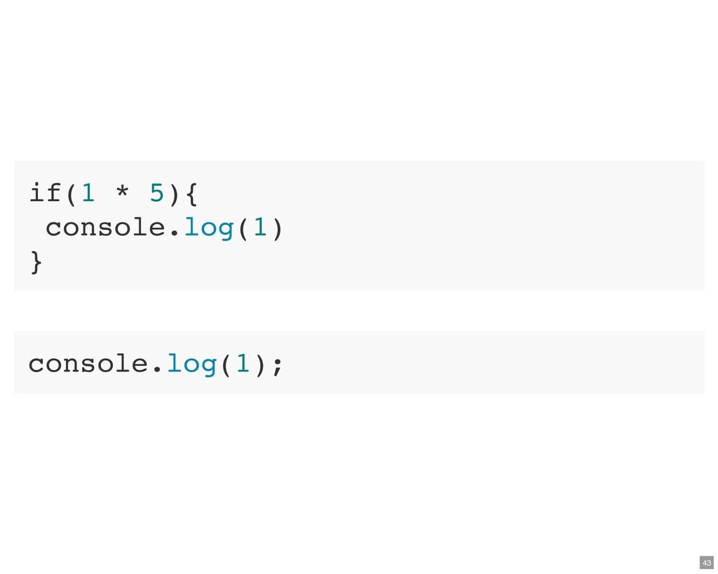 if(1 * 5){ console.log(1) } console.log(1); 43