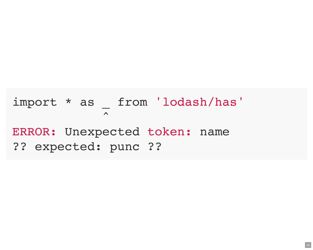 import * as _ from 'lodash/has' ^ ERROR: Unexpe...