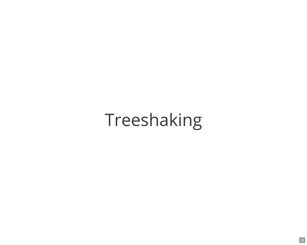 Treeshaking 59