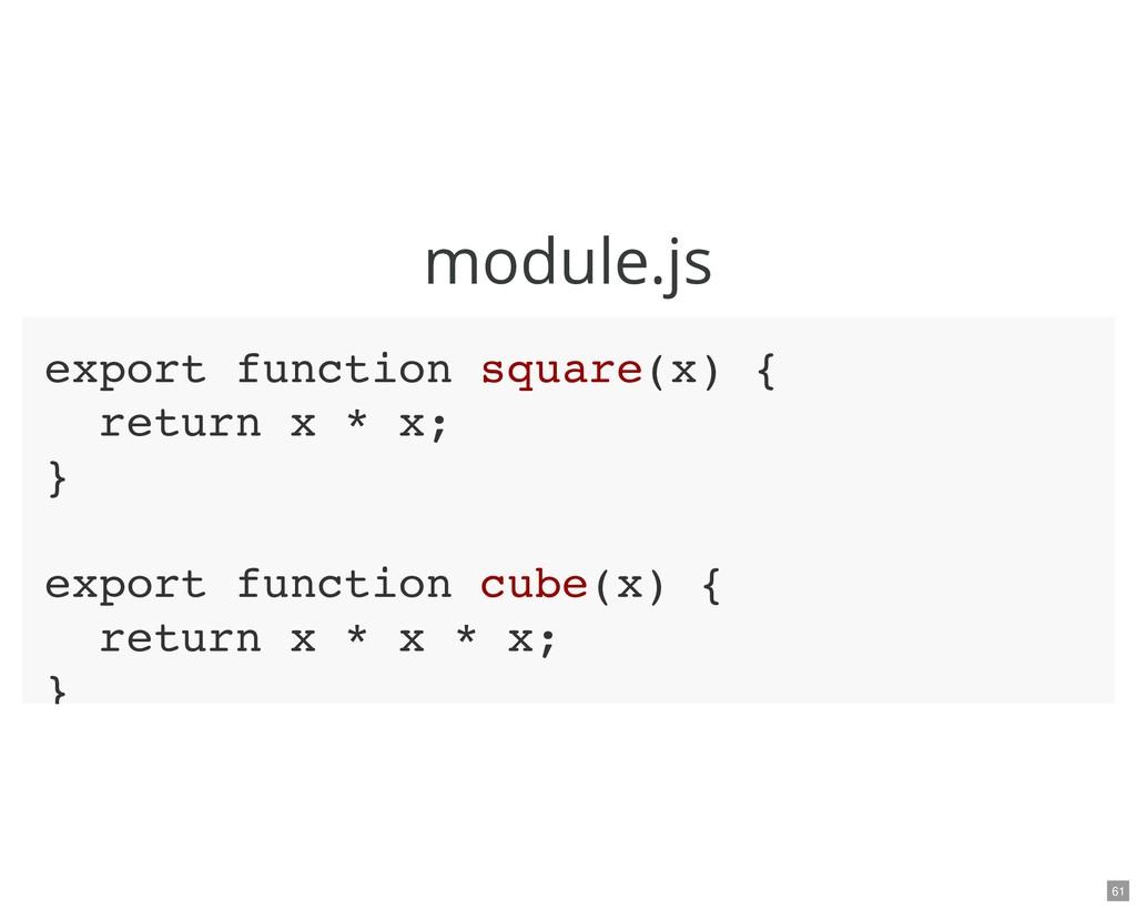 module.js export function square(x) { return x ...