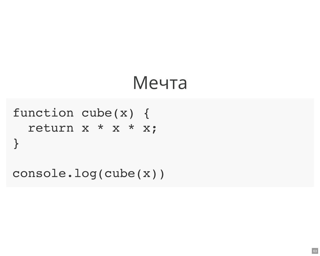 Мечта function cube(x) { return x * x * x; } co...