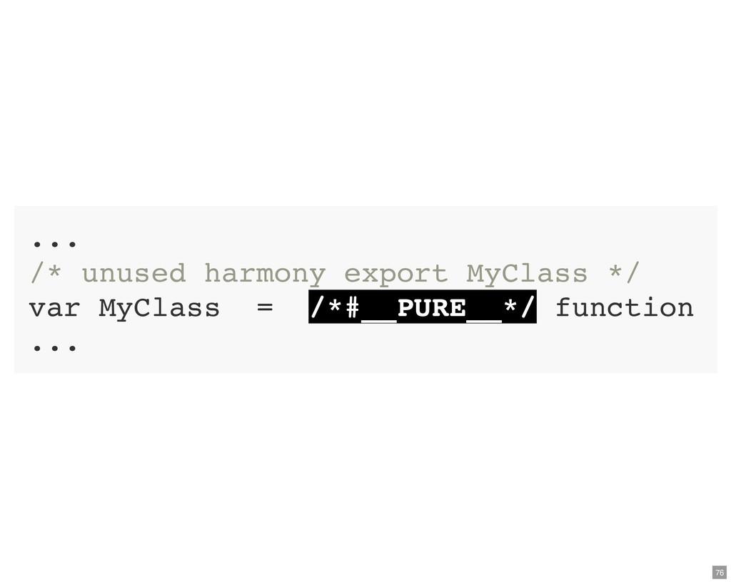 ... /* unused harmony export MyClass */ var MyC...