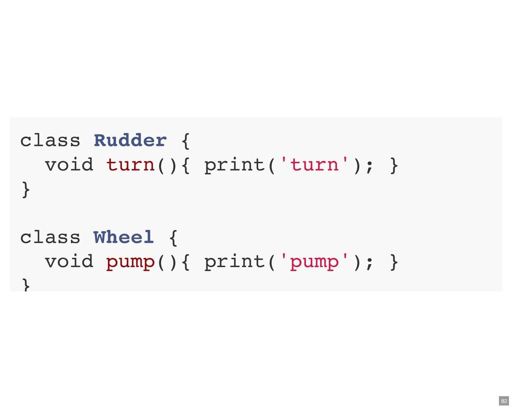 class Rudder { void turn(){ print('turn'); } } ...
