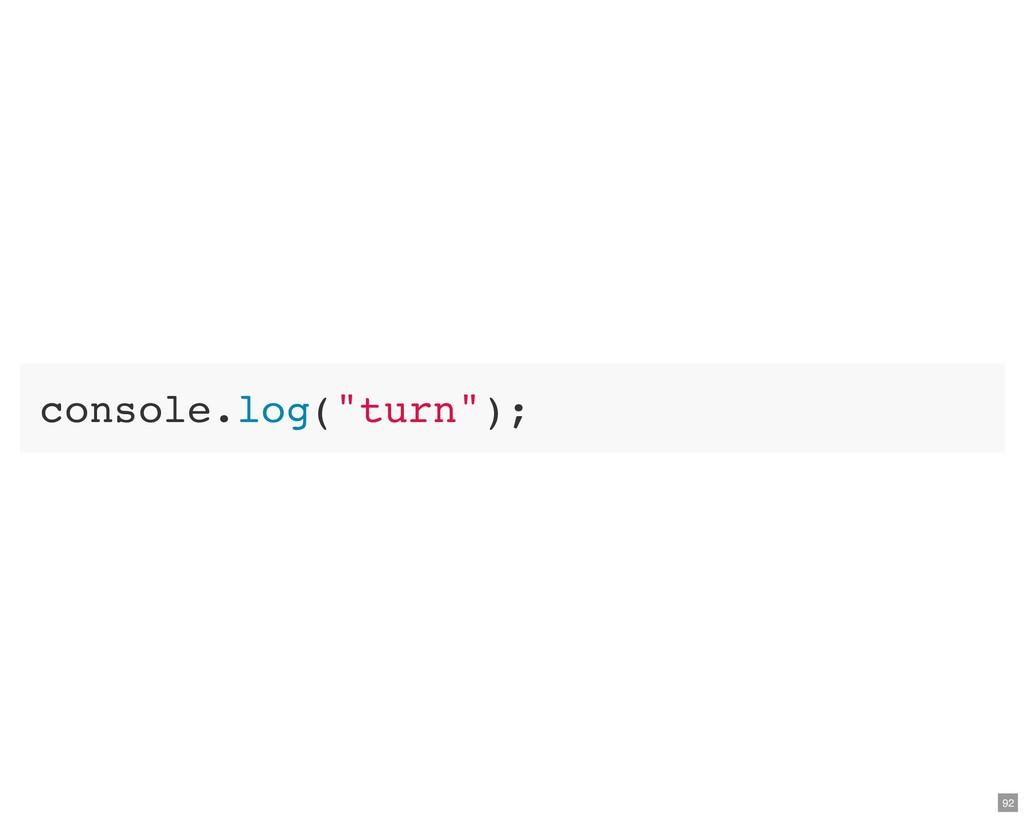"console.log(""turn""); 92"