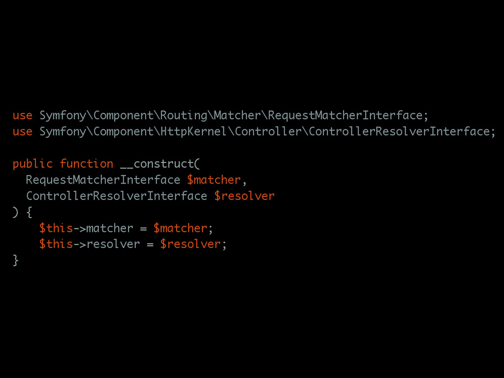 use Symfony\Component\Routing\Matcher\RequestMa...
