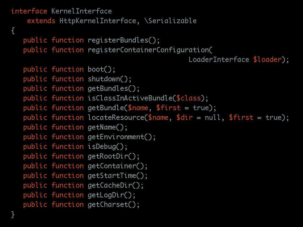 interface KernelInterface extends HttpKernelInt...