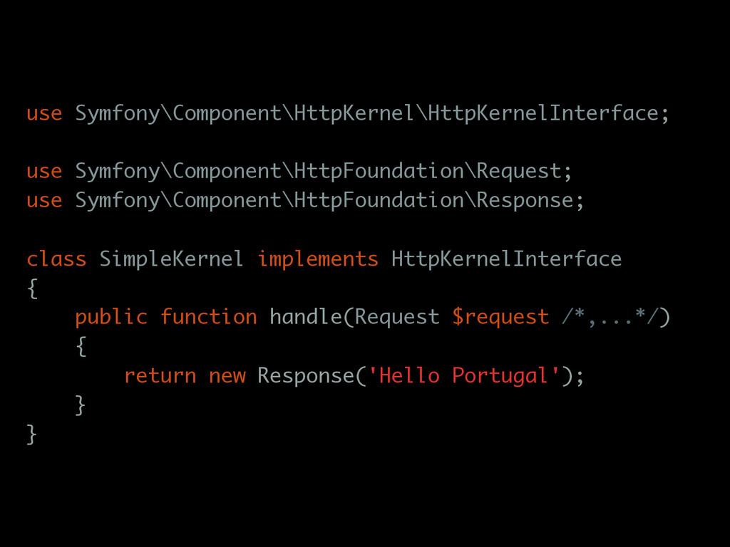use Symfony\Component\HttpKernel\HttpKernelInte...