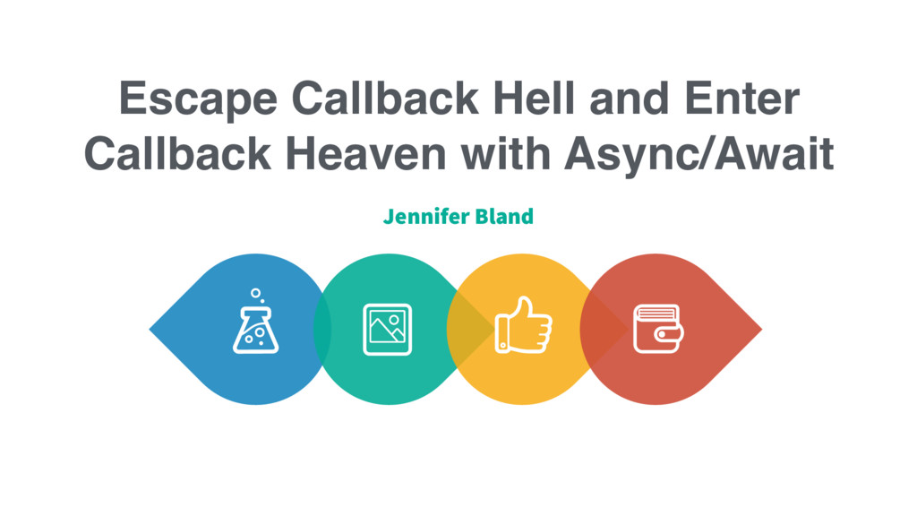 Escape Callback Hell and Enter Callback Heaven ...