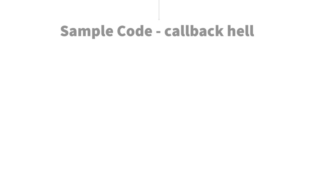 Sample Code - callback hell
