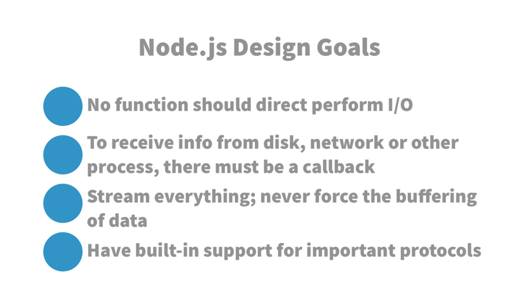 Node.js Design Goals No function should direct ...