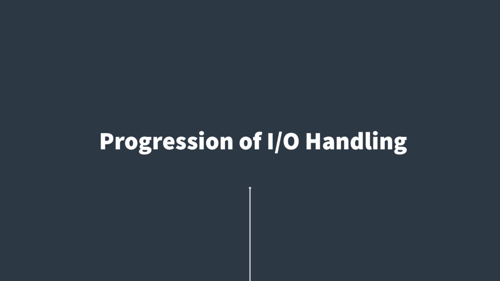 Progression of I/O Handling