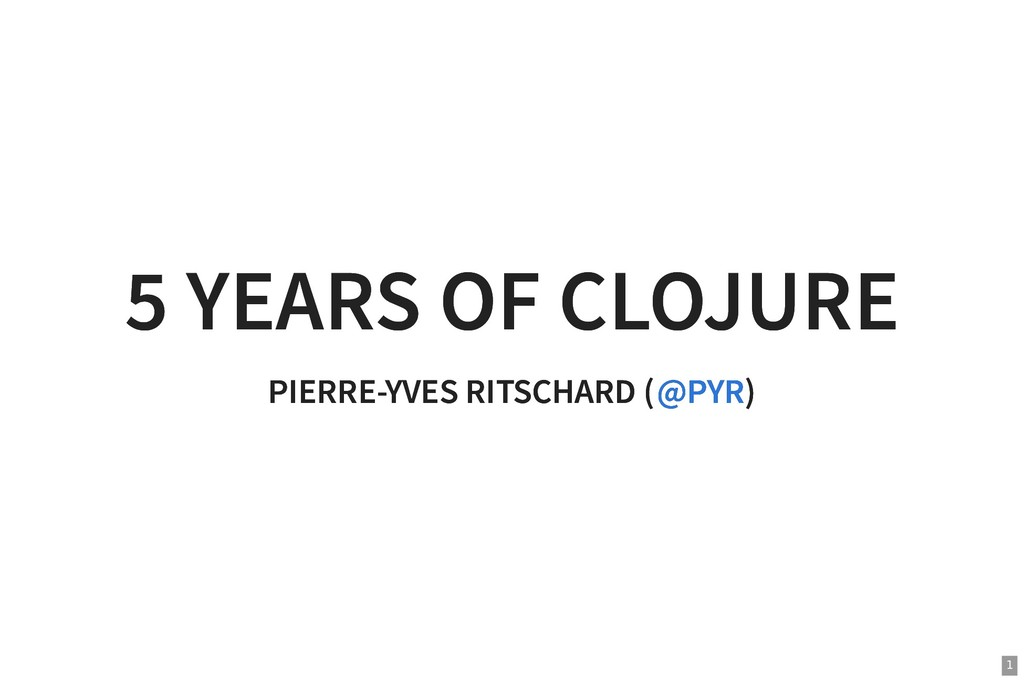 5 YEARS OF CLOJURE 5 YEARS OF CLOJURE PIERRE-YV...
