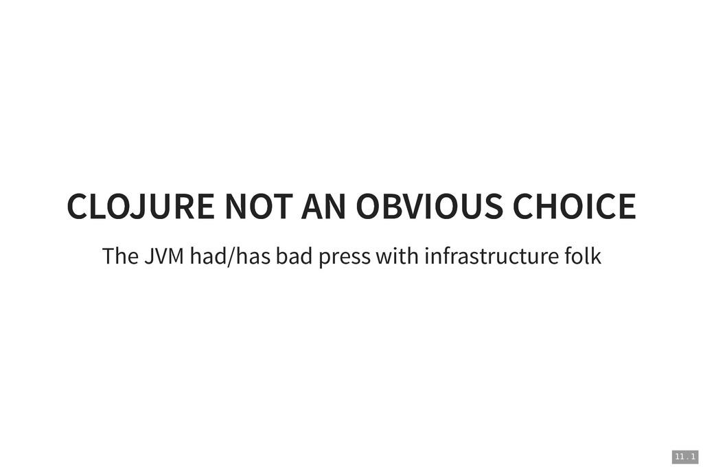 CLOJURE NOT AN OBVIOUS CHOICE CLOJURE NOT AN OB...