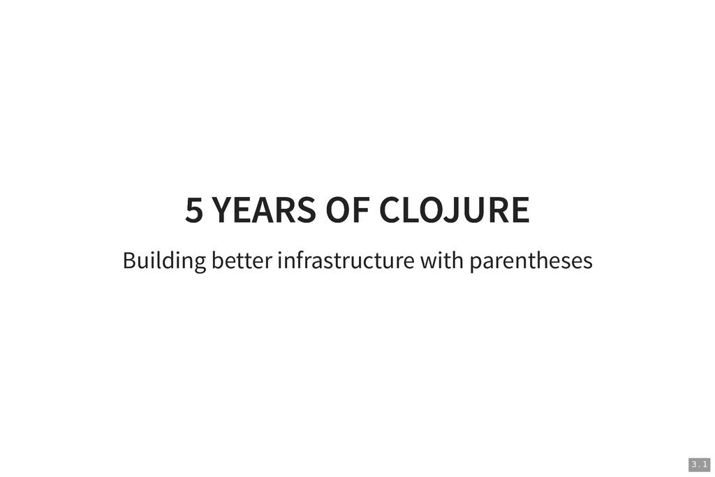 5 YEARS OF CLOJURE 5 YEARS OF CLOJURE Building ...