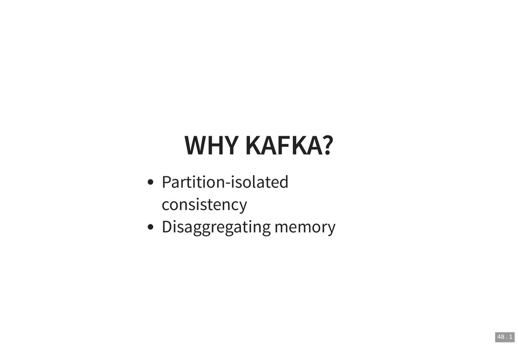 WHY KAFKA? WHY KAFKA? Partition-isolated consis...