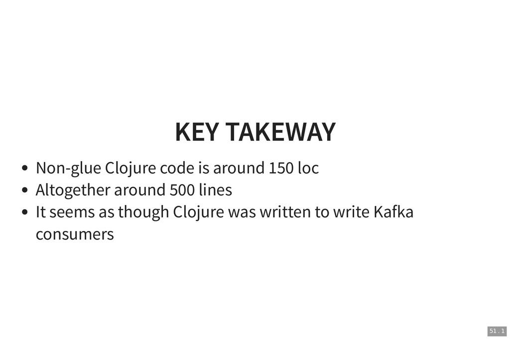 KEY TAKEWAY KEY TAKEWAY Non-glue Clojure code i...
