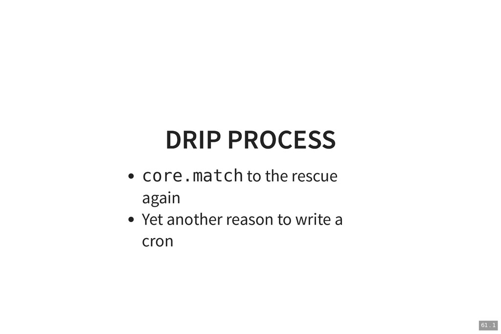 DRIP PROCESS DRIP PROCESS core.match to the res...