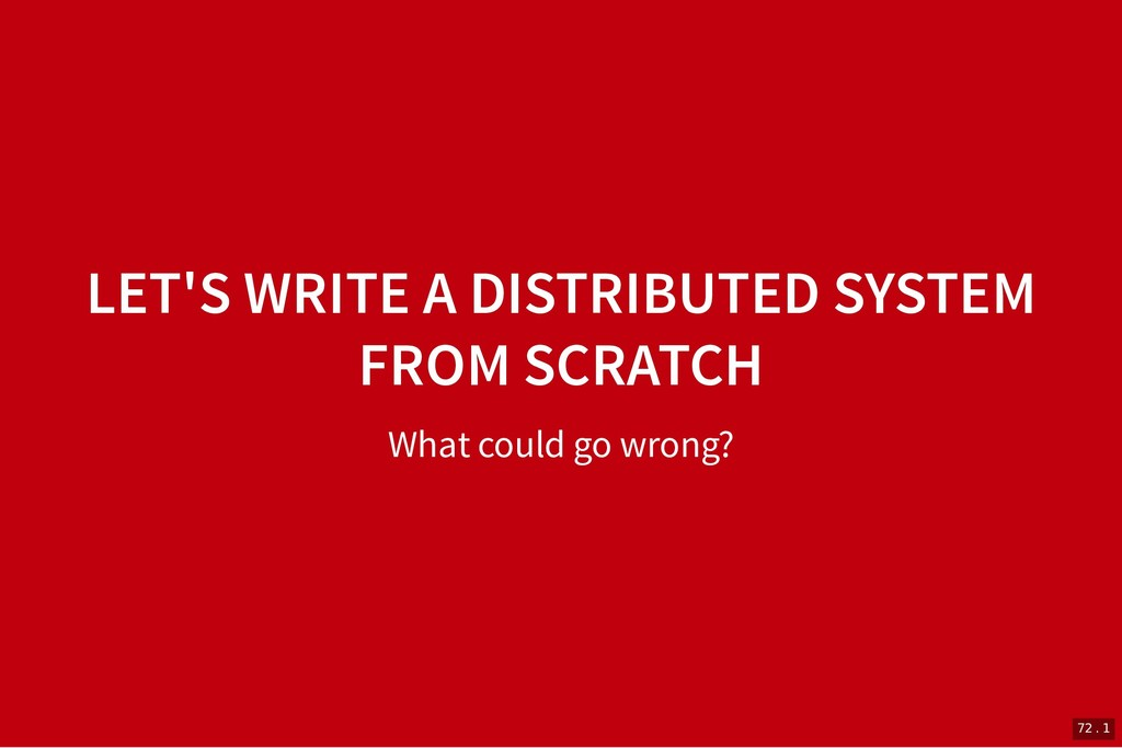 LET'S WRITE A DISTRIBUTED SYSTEM LET'S WRITE A ...