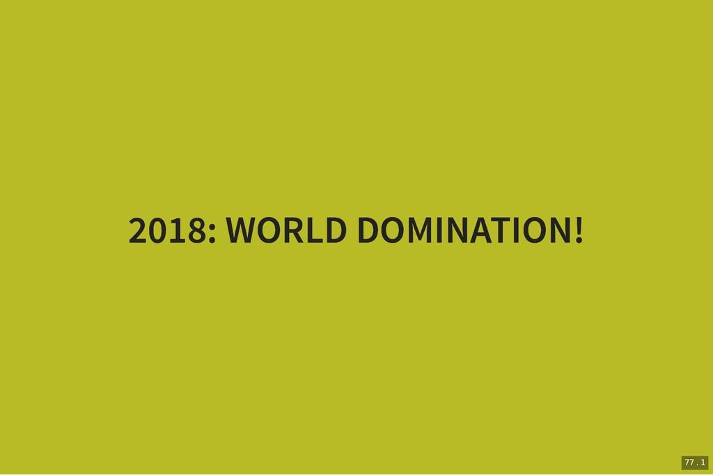 2018: WORLD DOMINATION! 2018: WORLD DOMINATION!...