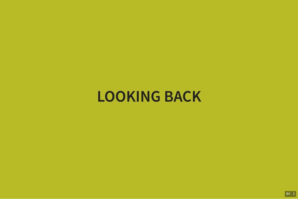 LOOKING BACK LOOKING BACK 84 . 1