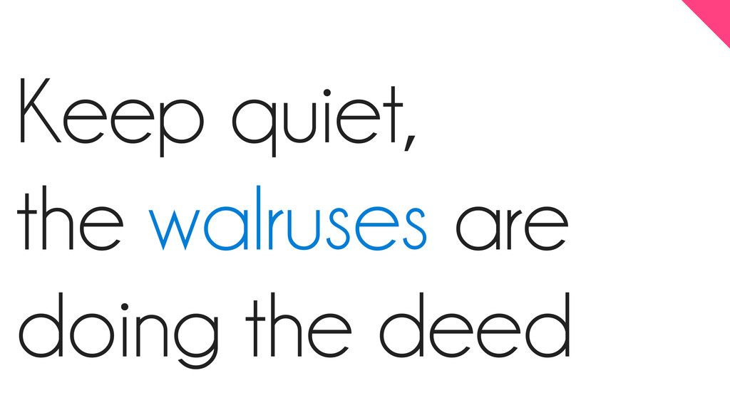 Keep quiet, the walruses are doing the deed