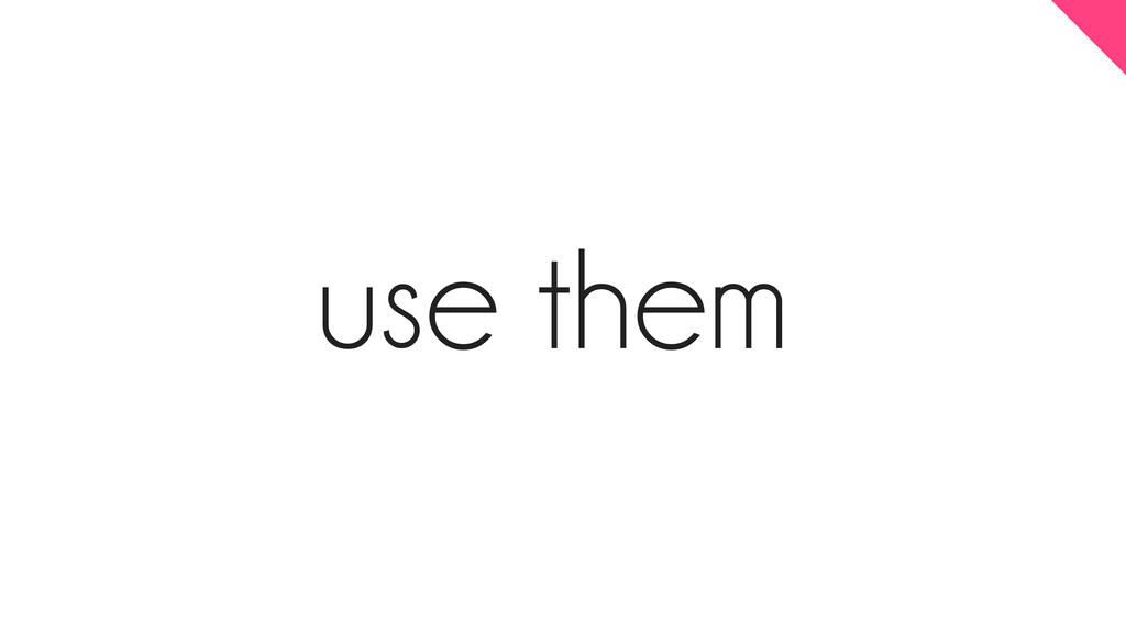 use them
