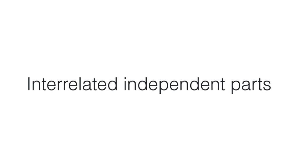 Interrelated independent parts