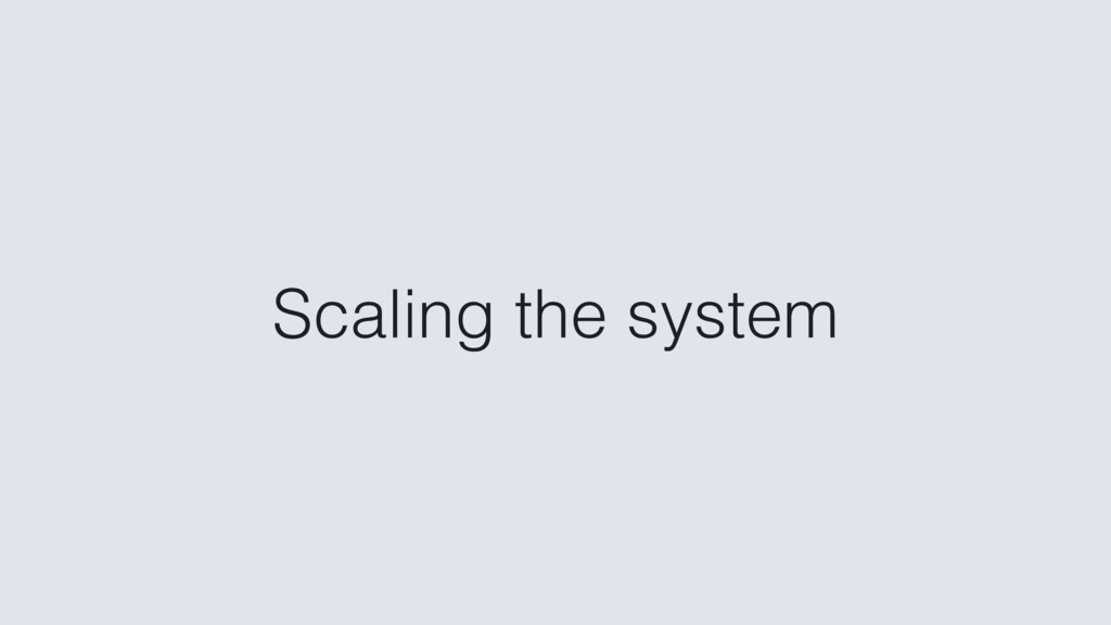 Scaling the system