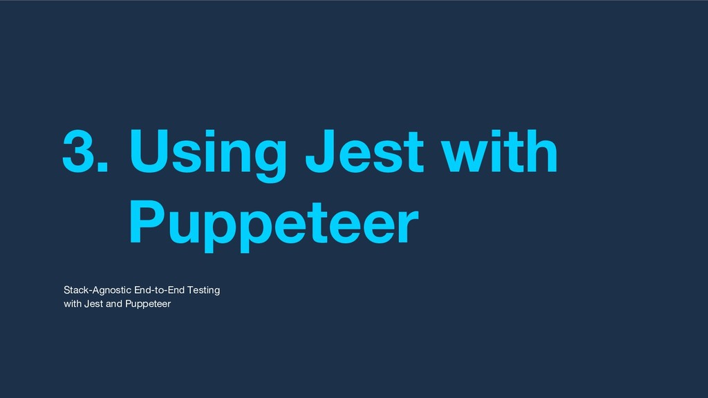 3. Using Jest with Puppeteer Stack-Agnostic End...