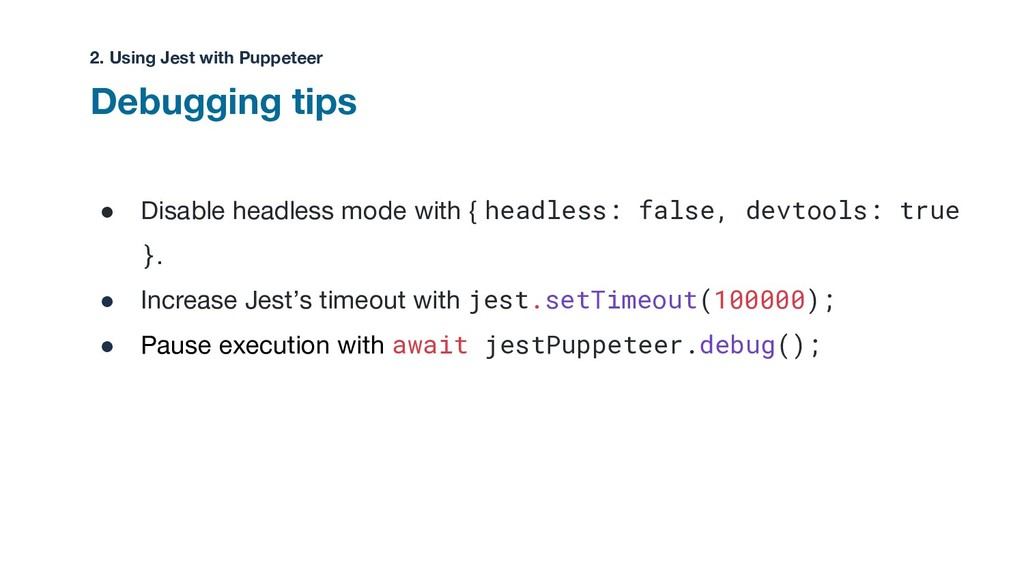 Debugging tips ● Disable headless mode with { h...