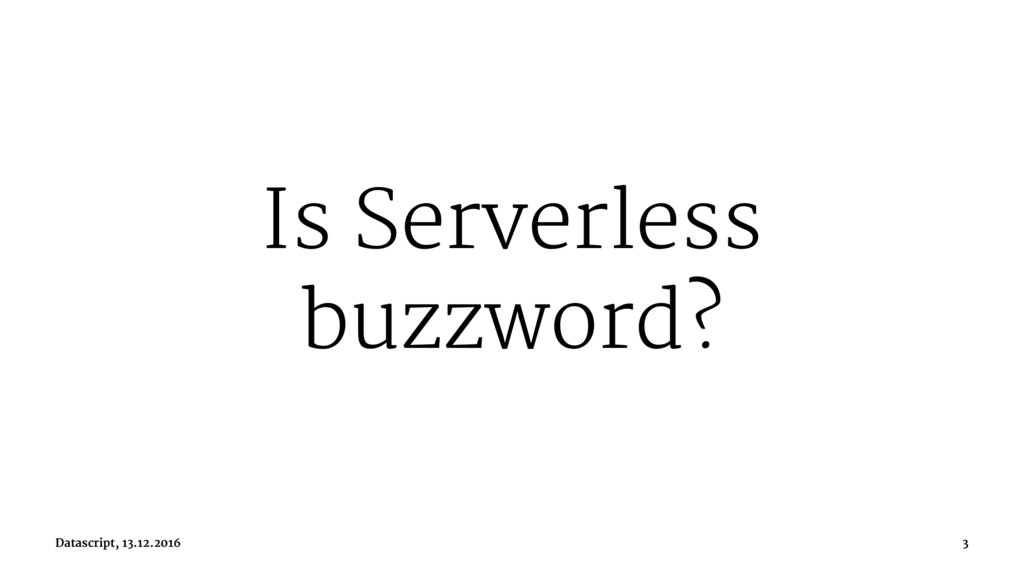 Is Serverless buzzword? Datascript, 13.12.2016 3