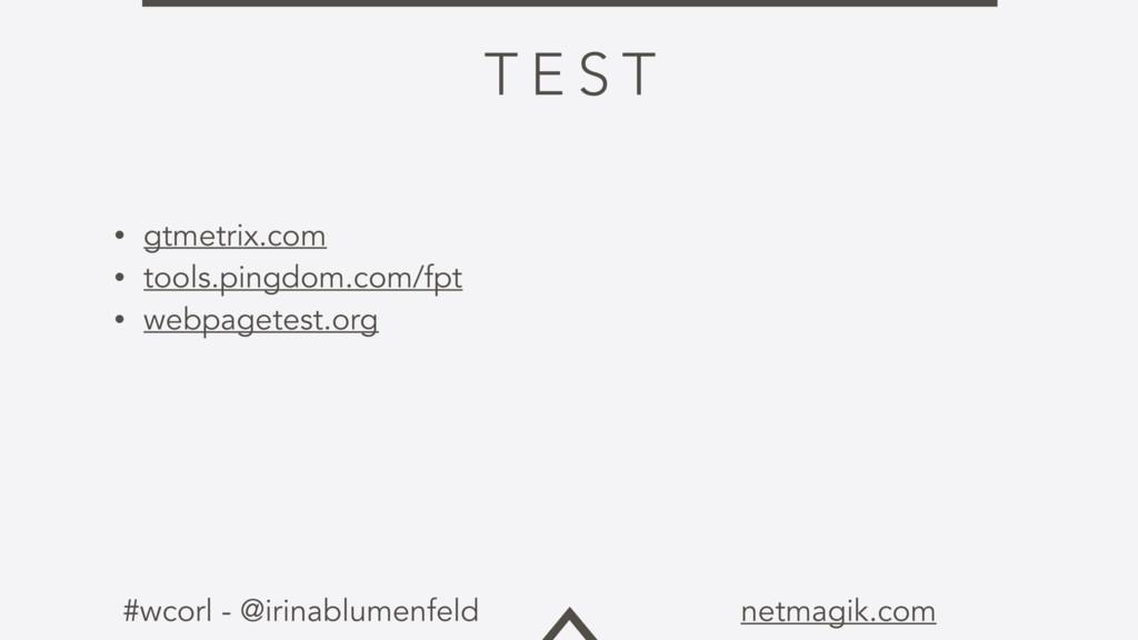 #wcorl - @irinablumenfeld netmagik.com T E S T ...