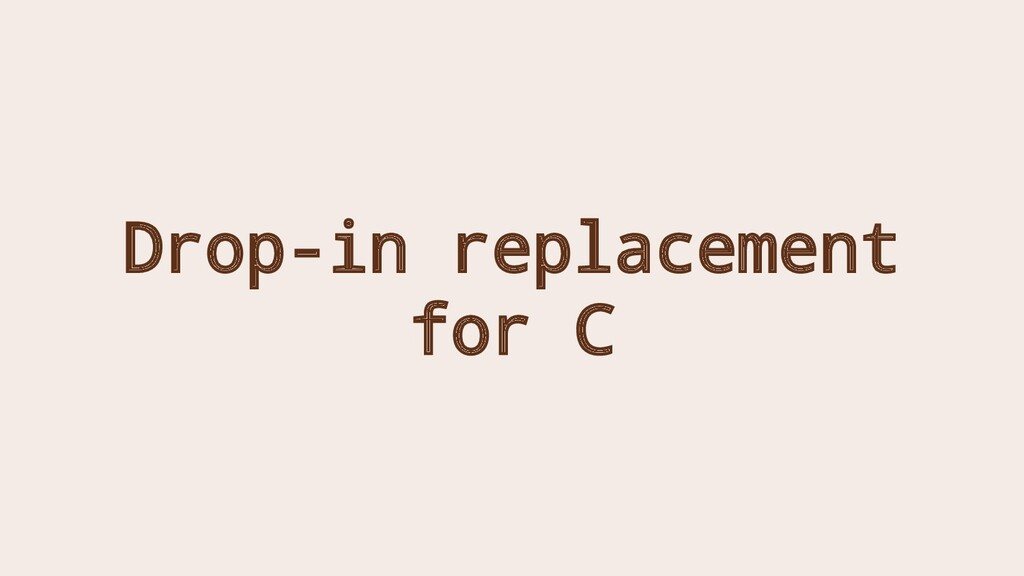 Drop-in replacement for C