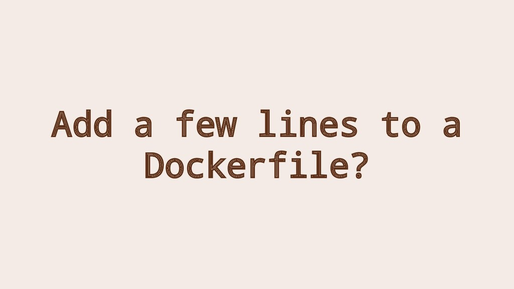 Add a few lines to a Dockerfile?