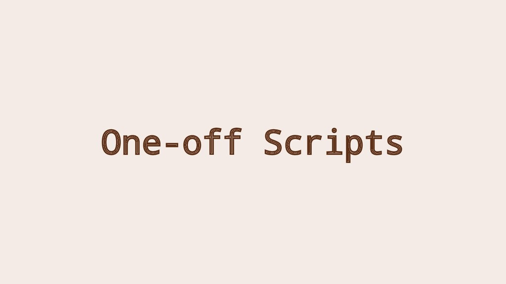 One-off Scripts